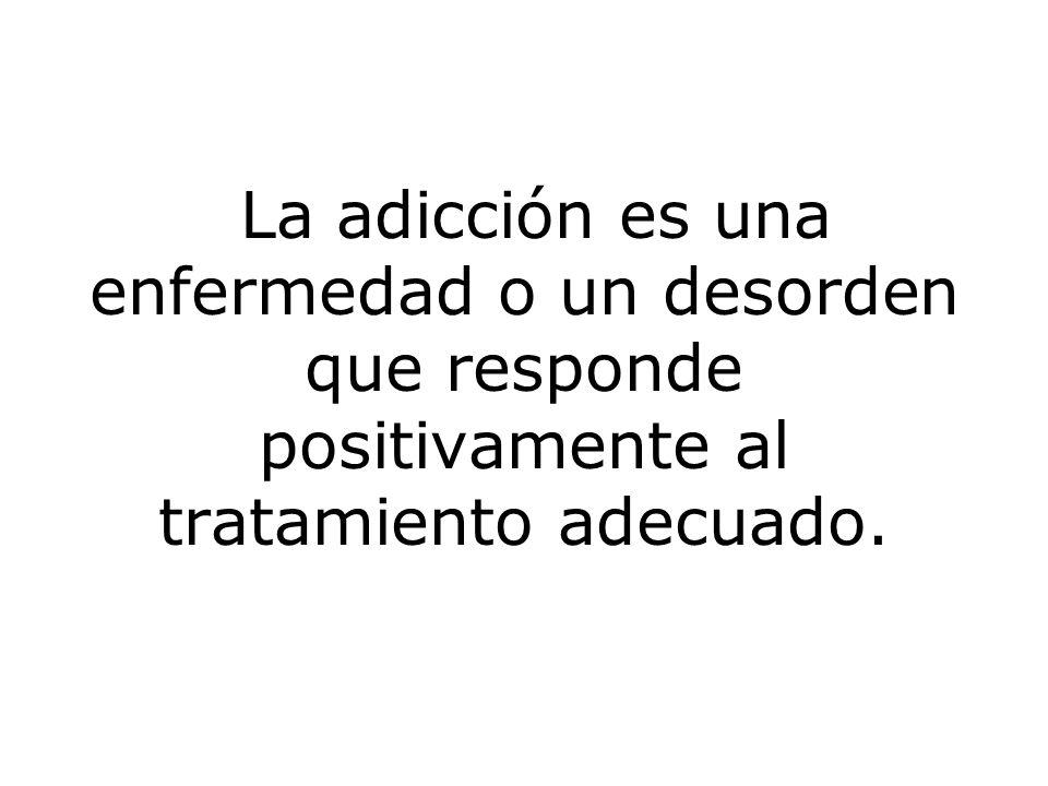 La adicción es una enfermedad o un desorden que responde positivamente al tratamiento adecuado.