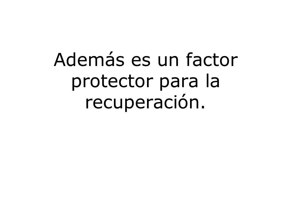 Además es un factor protector para la recuperación.