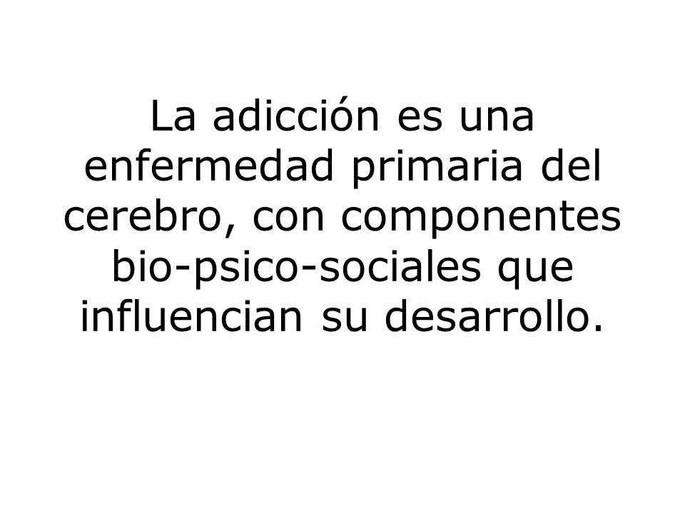 La adicción es una enfermedad primaria del cerebro, con componentes bio-psico-sociales que influencian su desarrollo.