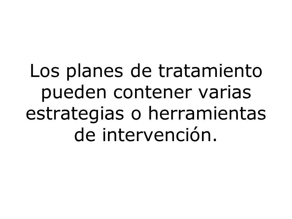Los planes de tratamiento pueden contener varias estrategias o herramientas de intervención.