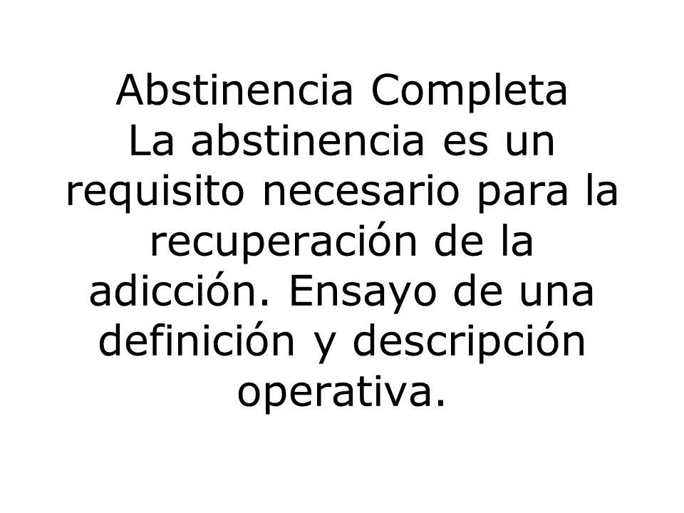Abstinencia Completa La abstinencia es un requisito necesario para la recuperación de la adicción.