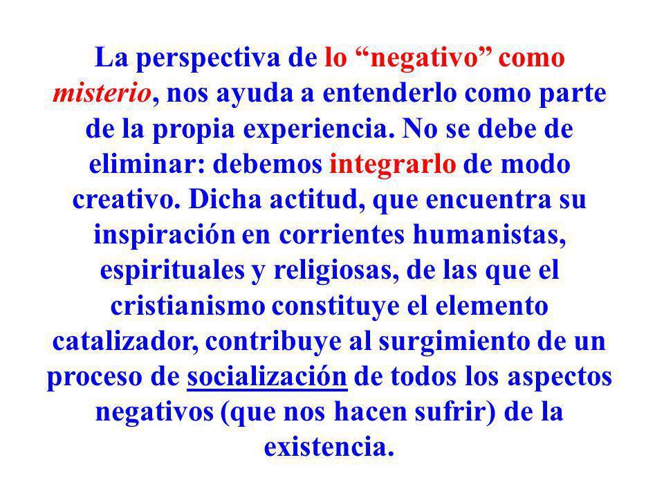 La perspectiva de lo negativo como misterio, nos ayuda a entenderlo como parte de la propia experiencia.