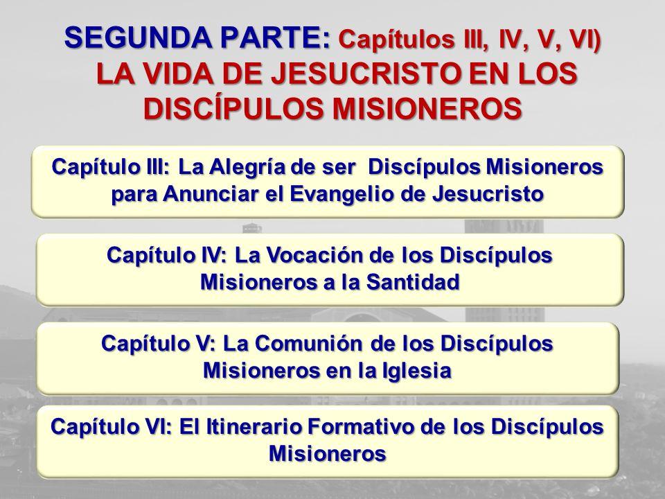 SEGUNDA PARTE: Capítulos III, IV, V, VI) LA VIDA DE JESUCRISTO EN LOS DISCÍPULOS MISIONEROS