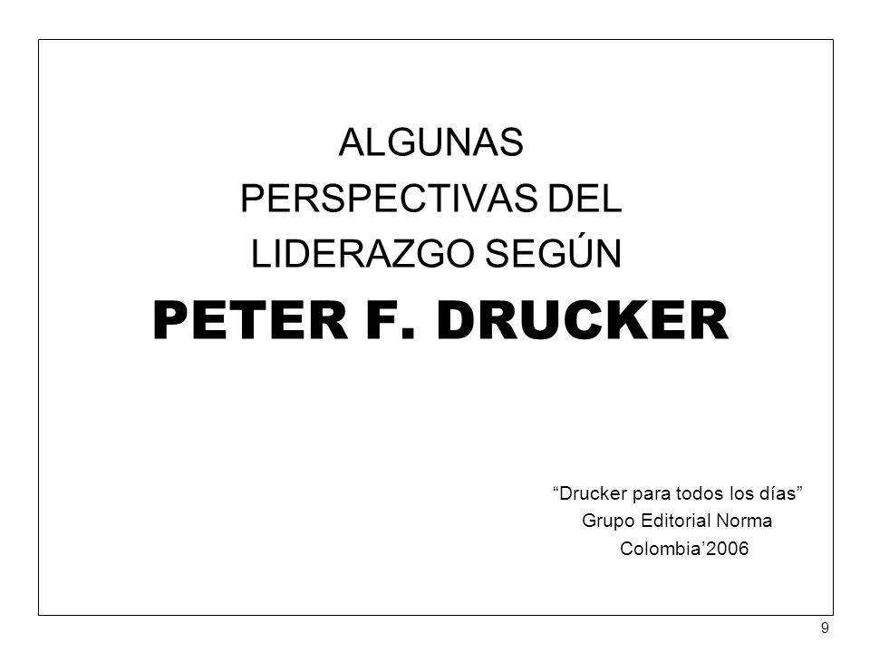 PETER F. DRUCKER ALGUNAS PERSPECTIVAS DEL LIDERAZGO SEGÚN