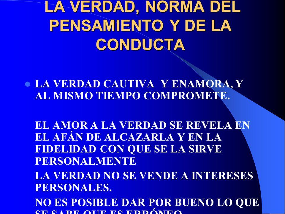LA VERDAD, NORMA DEL PENSAMIENTO Y DE LA CONDUCTA