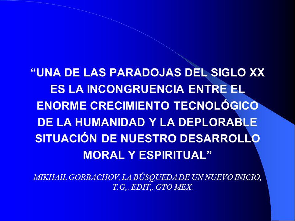 UNA DE LAS PARADOJAS DEL SIGLO XX ES LA INCONGRUENCIA ENTRE EL