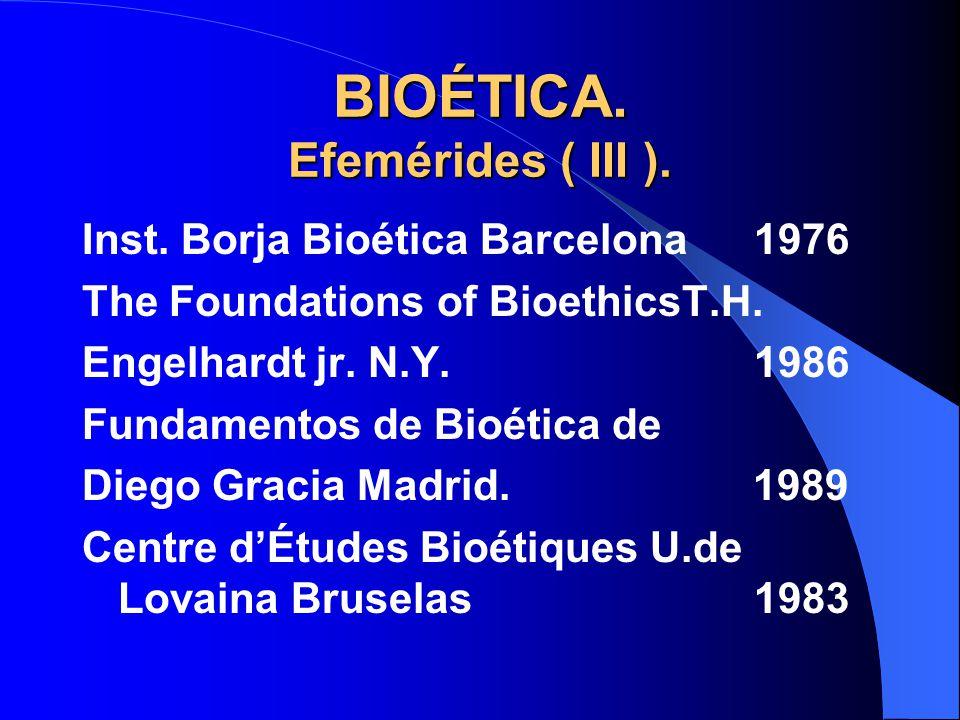 BIOÉTICA. Efemérides ( III ).