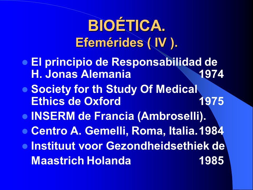 BIOÉTICA. Efemérides ( IV ).