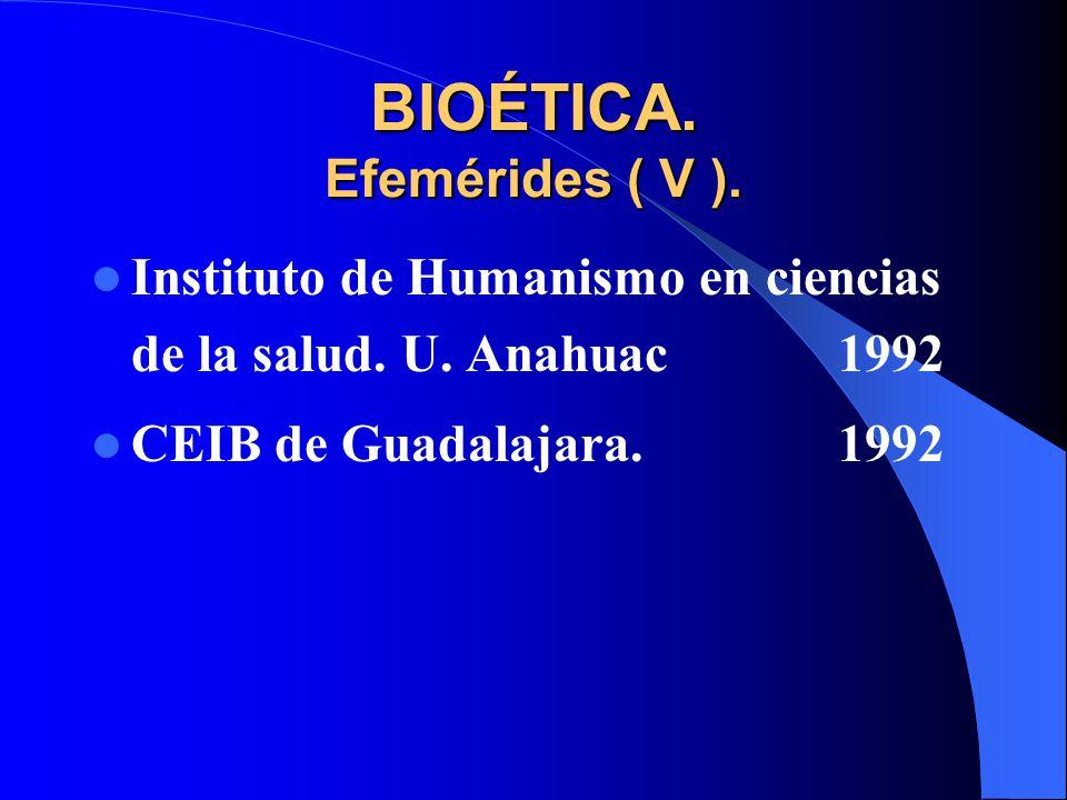 BIOÉTICA. Efemérides ( V ).