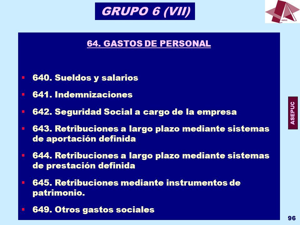 GRUPO 6 (VII) 64. GASTOS DE PERSONAL 640. Sueldos y salarios