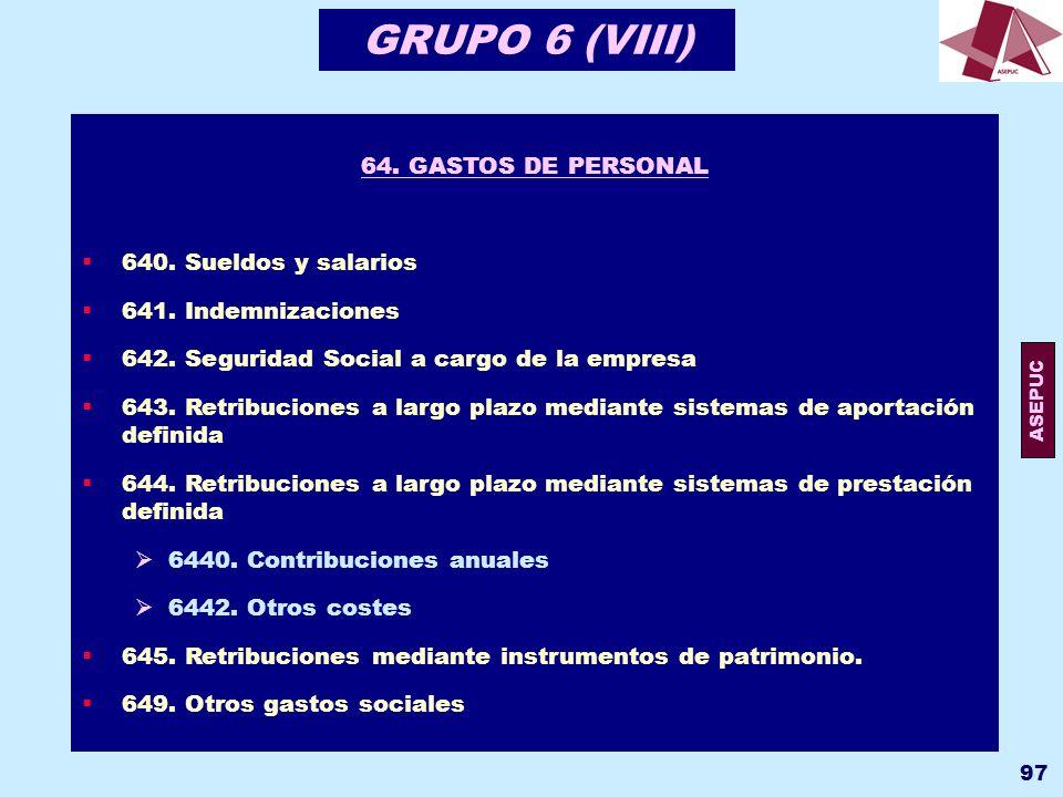GRUPO 6 (VIII) 64. GASTOS DE PERSONAL 640. Sueldos y salarios