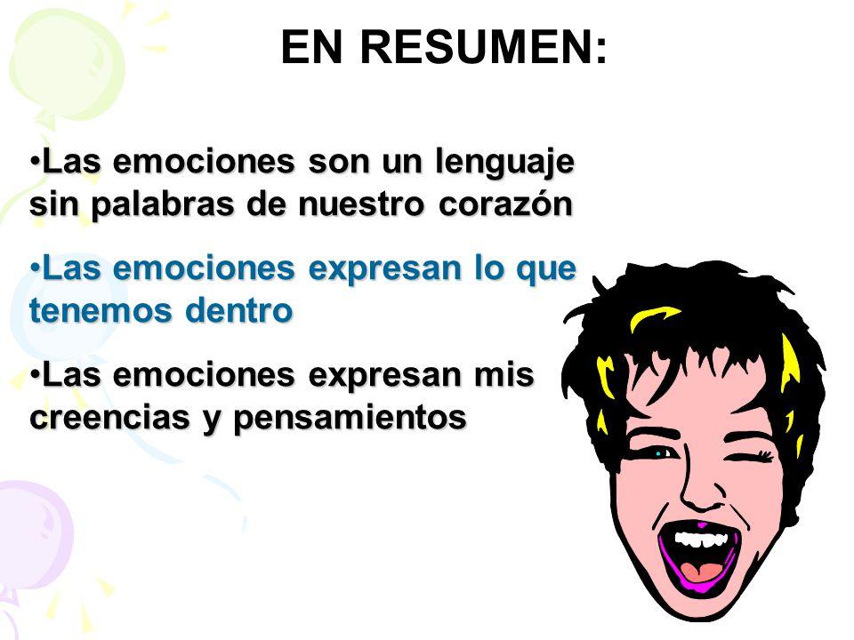 EN RESUMEN: Las emociones son un lenguaje sin palabras de nuestro corazón. Las emociones expresan lo que tenemos dentro.
