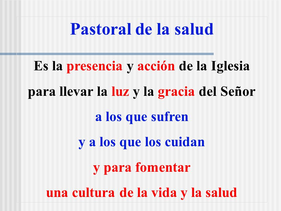 Pastoral de la salud Es la presencia y acción de la Iglesia