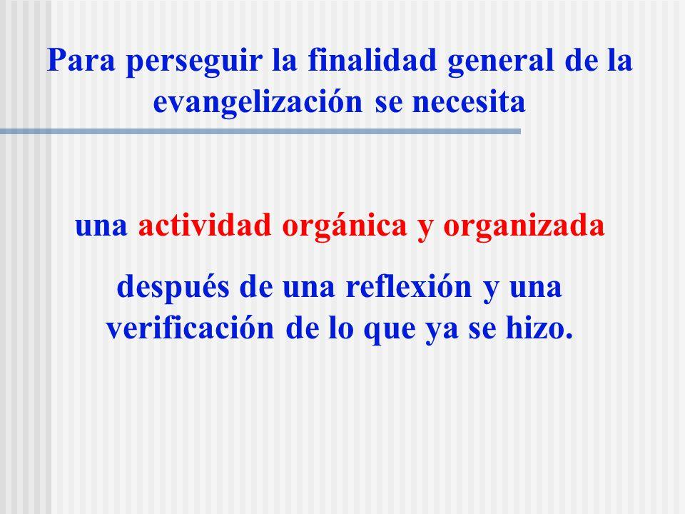 Para perseguir la finalidad general de la evangelización se necesita