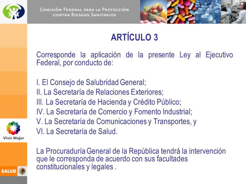 ARTÍCULO 3 Corresponde la aplicación de la presente Ley al Ejecutivo Federal, por conducto de: I. El Consejo de Salubridad General;