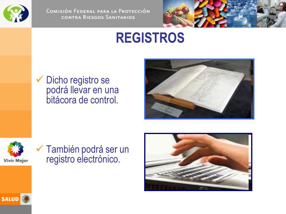 REGISTROS Dicho registro se podrá llevar en una bitácora de control.