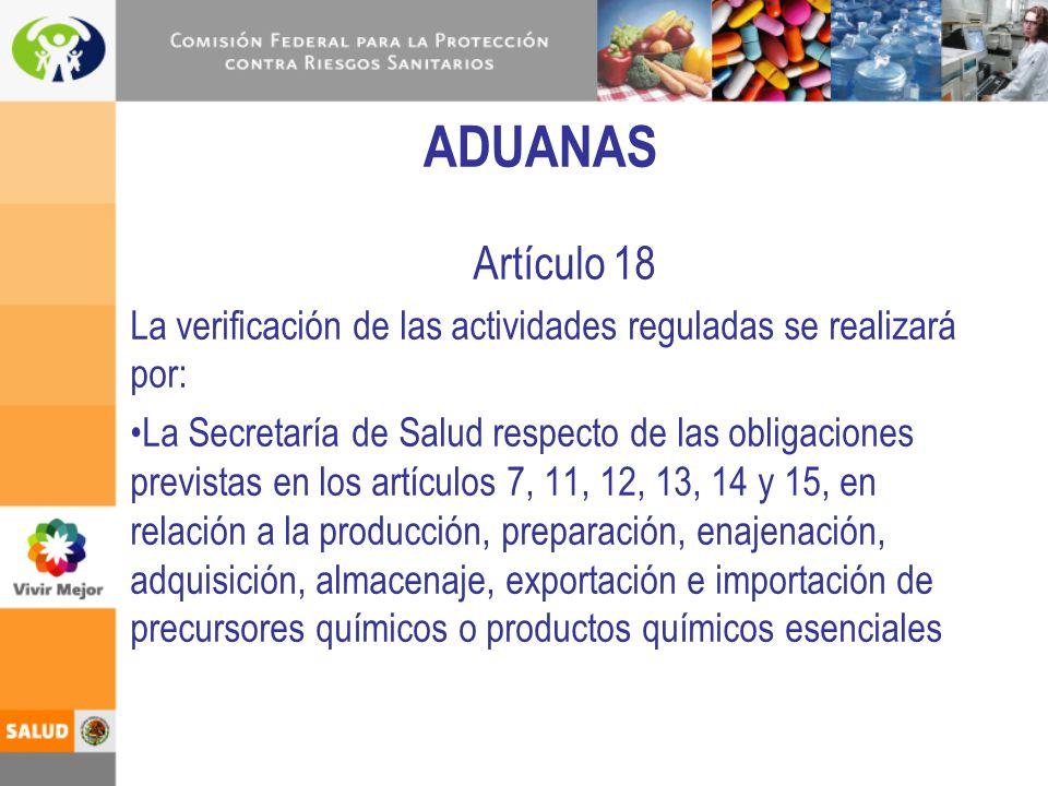 ADUANAS Artículo 18. La verificación de las actividades reguladas se realizará por: