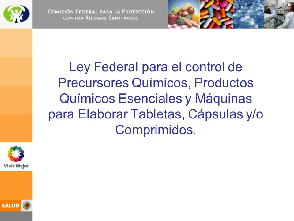 Ley Federal para el control de Precursores Químicos, Productos Químicos Esenciales y Máquinas para Elaborar Tabletas, Cápsulas y/o Comprimidos.