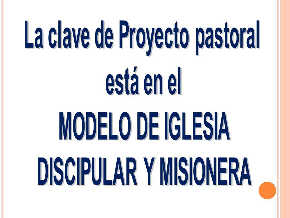 La clave de Proyecto pastoral DISCIPULAR Y MISIONERA