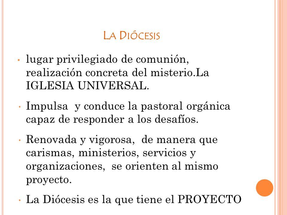 . La Diócesis. lugar privilegiado de comunión, realización concreta del misterio.La IGLESIA UNIVERSAL.