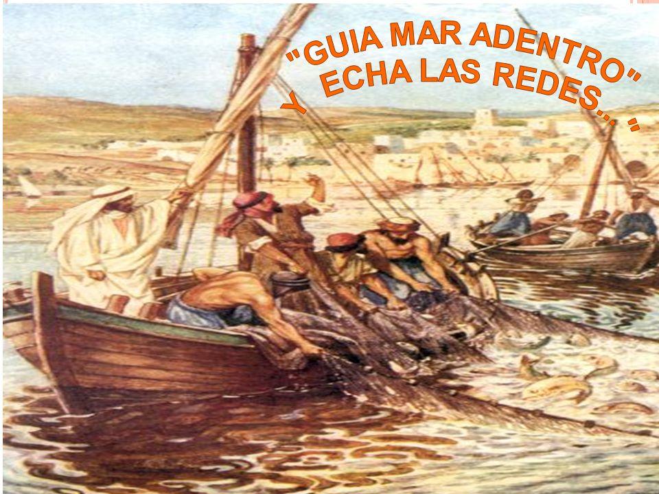GUIA MAR ADENTRO Y ECHA LAS REDES...