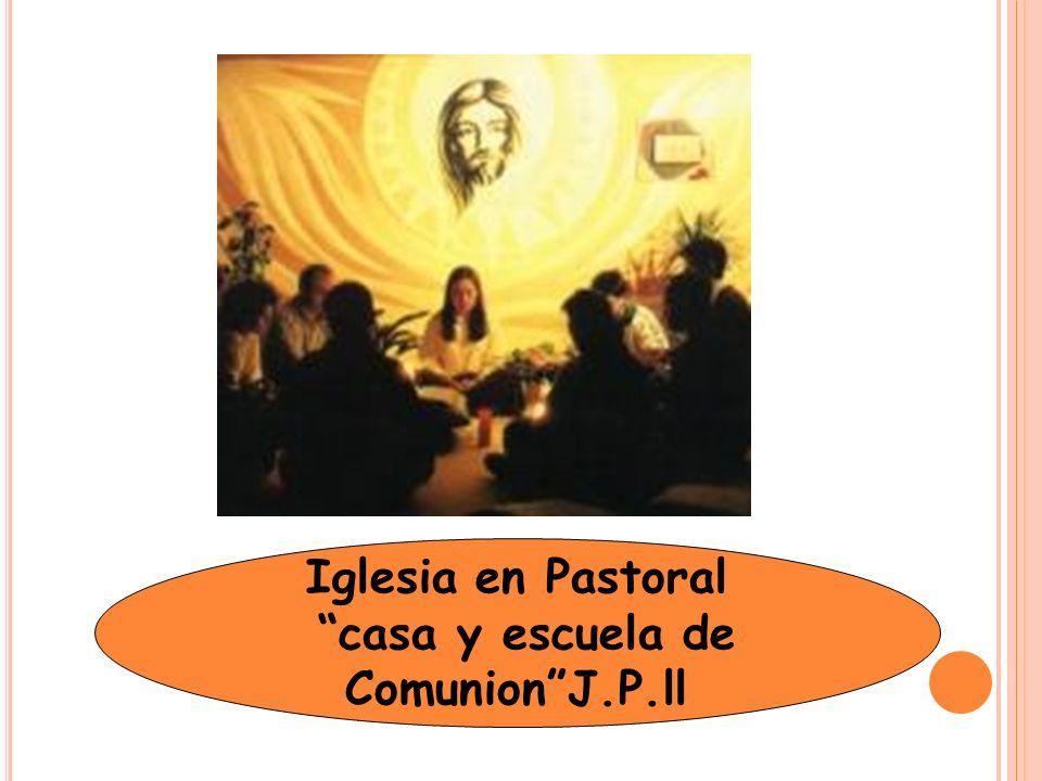 Iglesia en Pastoral casa y escuela de Comunion J.P.ll