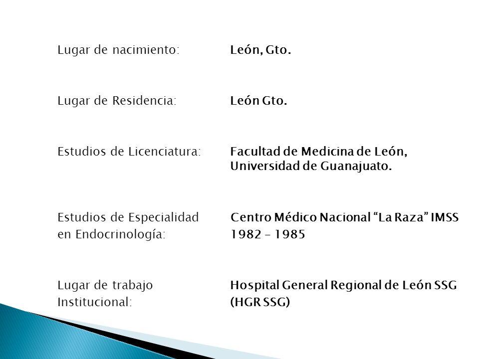 Lugar de nacimiento: León, Gto. Lugar de Residencia: León Gto