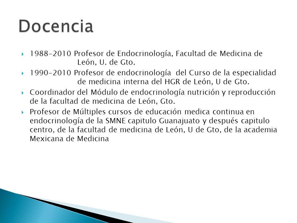 Docencia 1988-2010 Profesor de Endocrinología, Facultad de Medicina de León, U. de Gto.