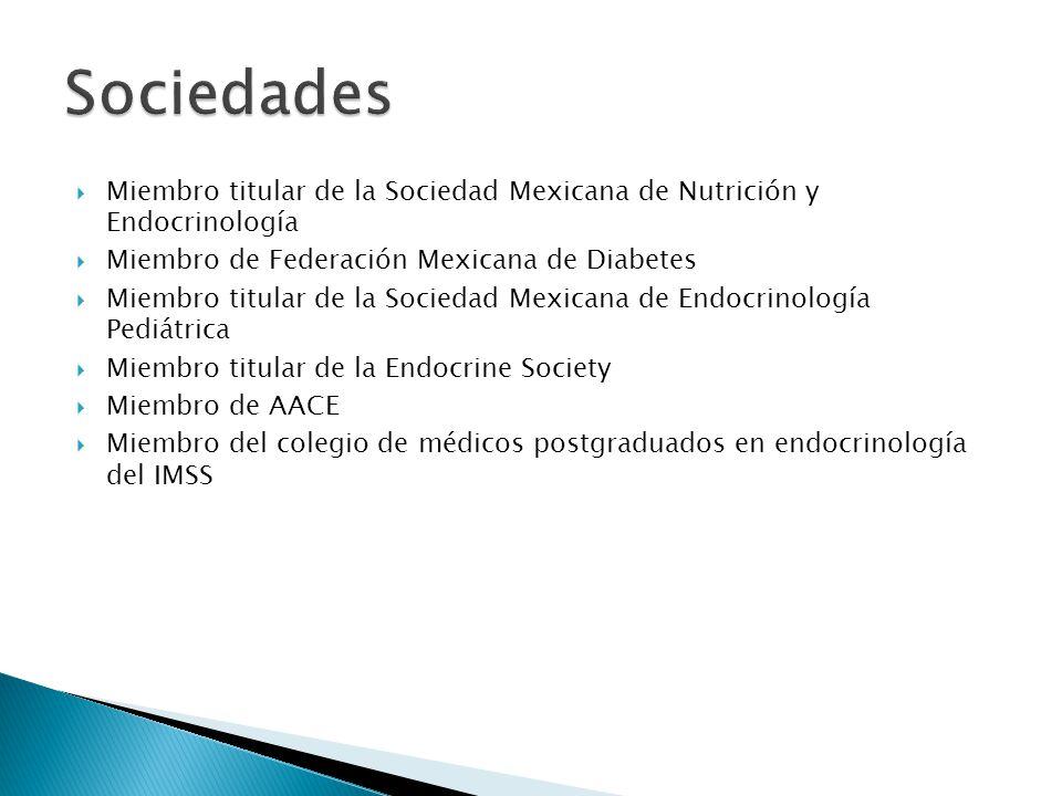 Sociedades Miembro titular de la Sociedad Mexicana de Nutrición y Endocrinología. Miembro de Federación Mexicana de Diabetes.