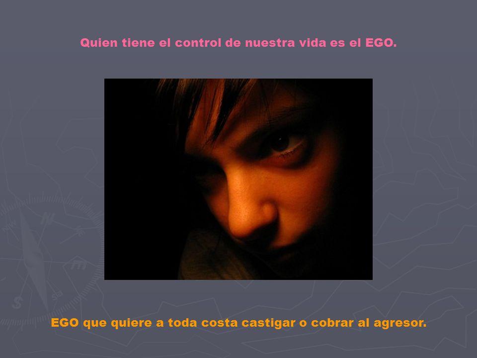 Quien tiene el control de nuestra vida es el EGO.
