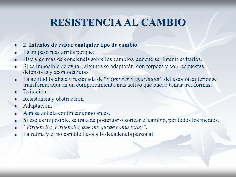 RESISTENCIA AL CAMBIO 2. Intentos de evitar cualquier tipo de cambio