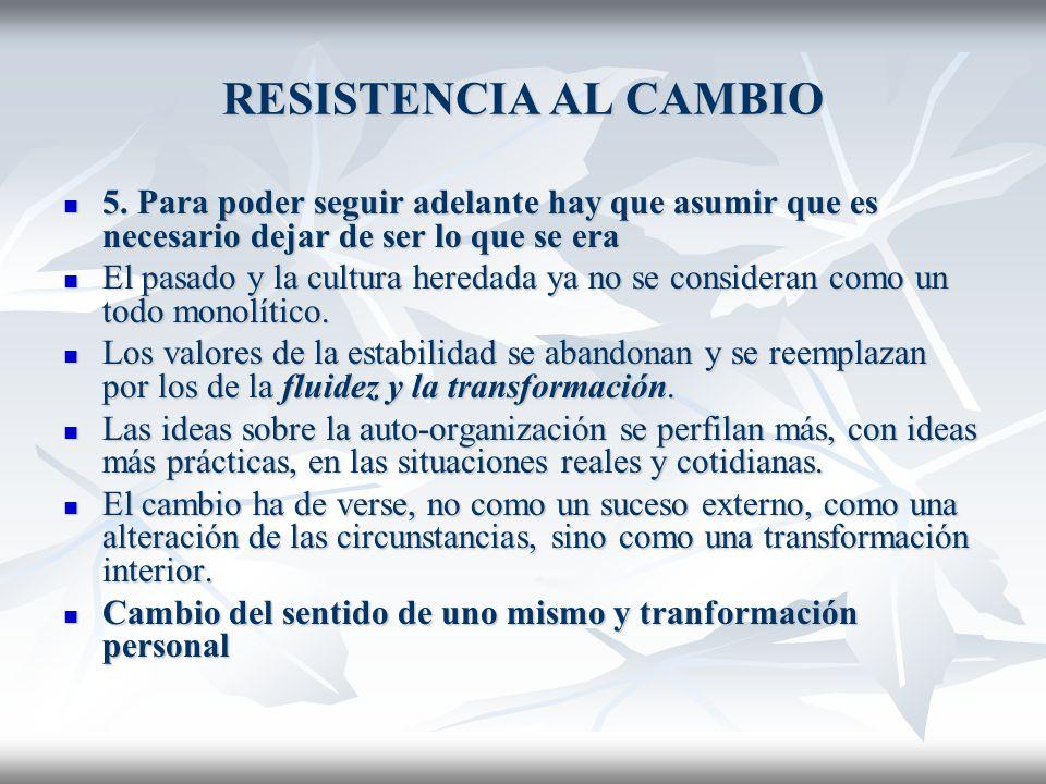 RESISTENCIA AL CAMBIO 5. Para poder seguir adelante hay que asumir que es necesario dejar de ser lo que se era.