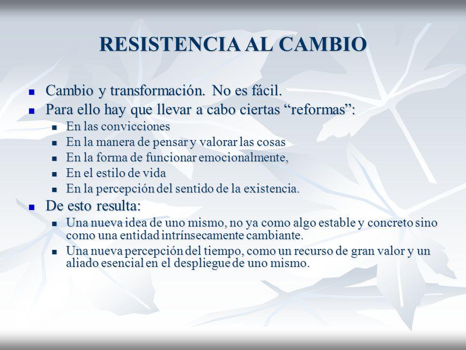 RESISTENCIA AL CAMBIO Cambio y transformación. No es fácil.