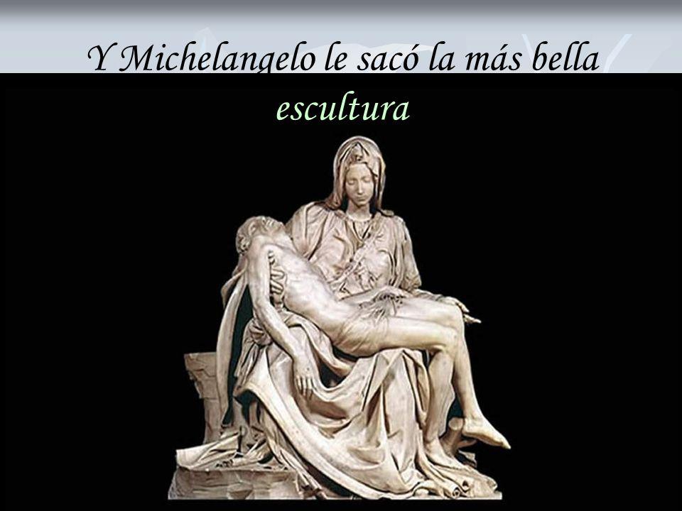 Y Michelangelo le sacó la más bella escultura