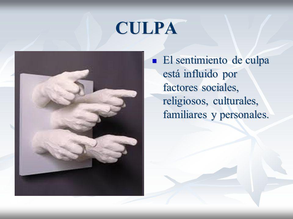 CULPA El sentimiento de culpa está influido por factores sociales, religiosos, culturales, familiares y personales.