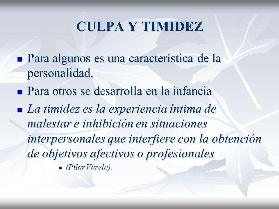 CULPA Y TIMIDEZ Para algunos es una característica de la personalidad.