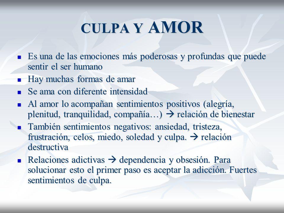CULPA Y AMOR Es una de las emociones más poderosas y profundas que puede sentir el ser humano. Hay muchas formas de amar.