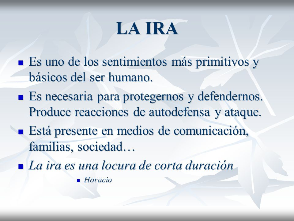 LA IRA Es uno de los sentimientos más primitivos y básicos del ser humano.