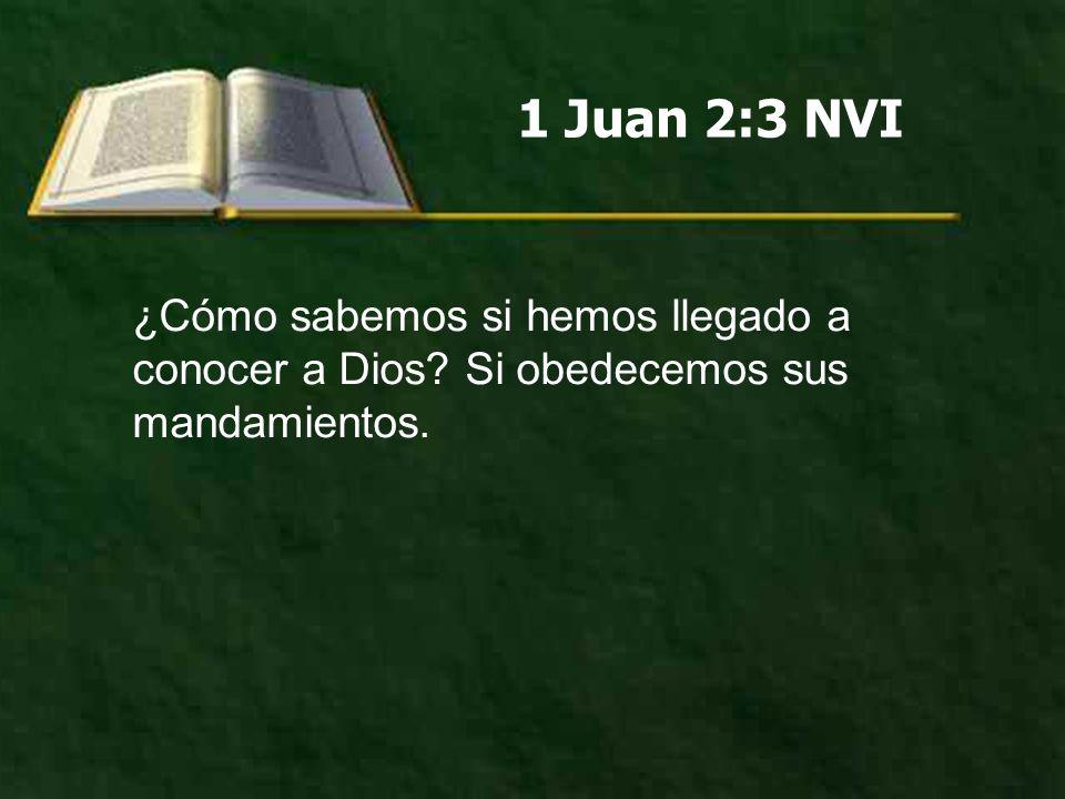1 Juan 2:3 NVI ¿Cómo sabemos si hemos llegado a conocer a Dios Si obedecemos sus mandamientos.