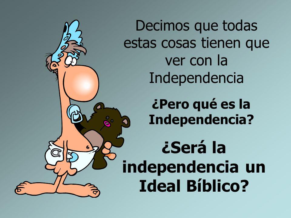 ¿Será la independencia un Ideal Bíblico
