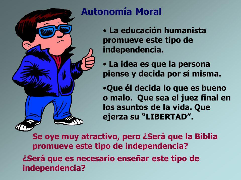 Autonomía Moral La educación humanista promueve este tipo de independencia. La idea es que la persona piense y decida por sí misma.