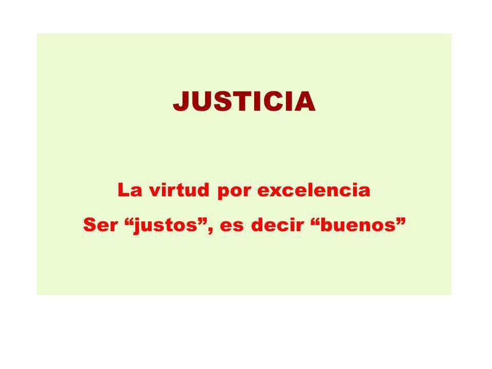 JUSTICIA La virtud por excelencia Ser justos , es decir buenos