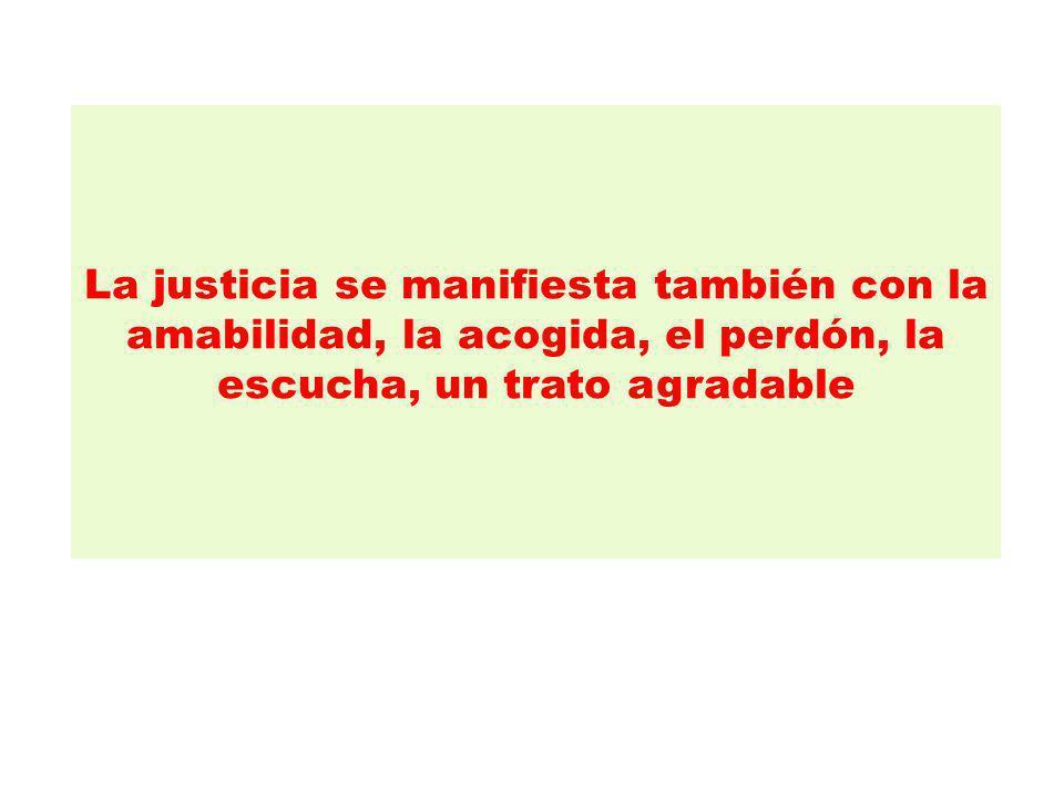 La justicia se manifiesta también con la amabilidad, la acogida, el perdón, la escucha, un trato agradable