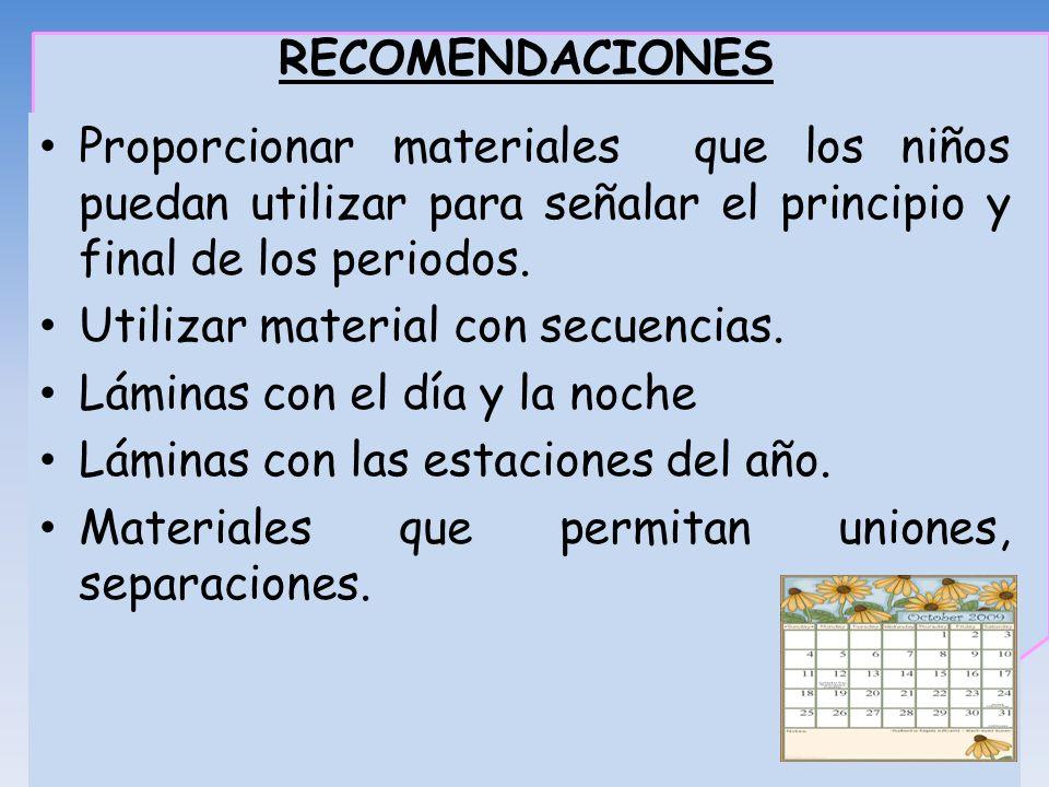 RECOMENDACIONESProporcionar materiales que los niños puedan utilizar para señalar el principio y final de los periodos.
