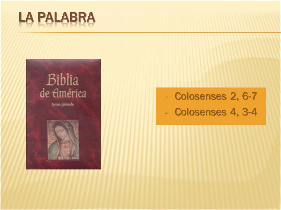 LA PALABRA Colosenses 2, 6-7 Colosenses 4, 3-4