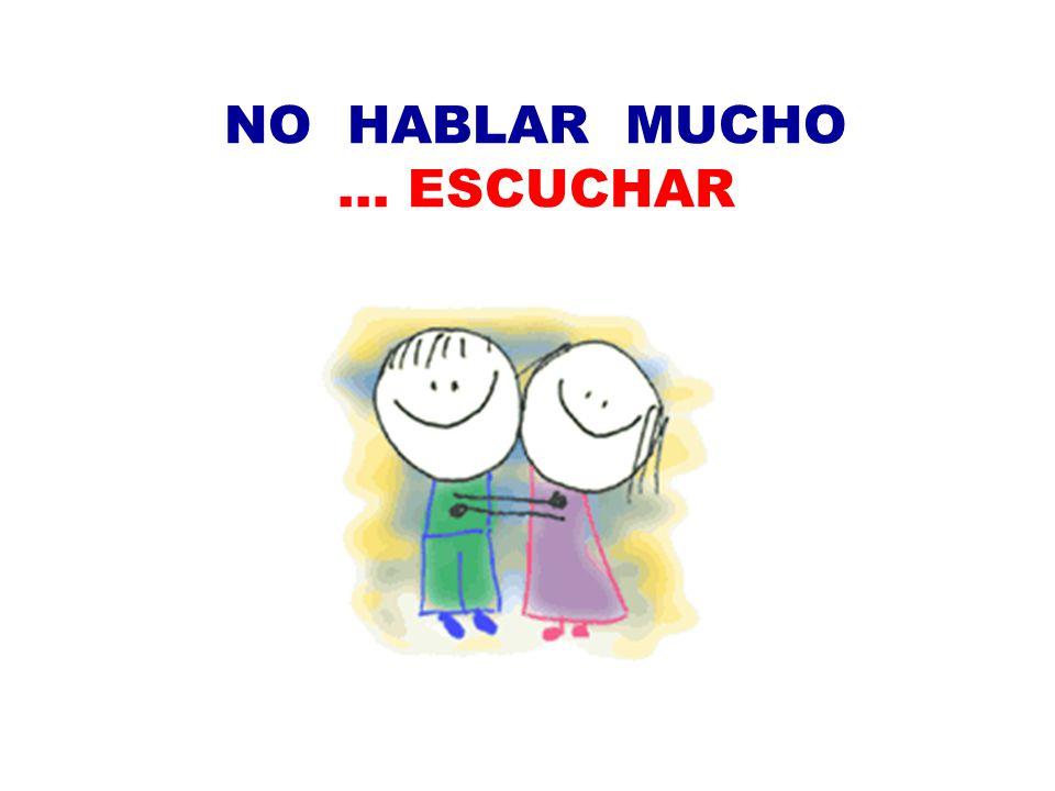 NO HABLAR MUCHO … ESCUCHAR