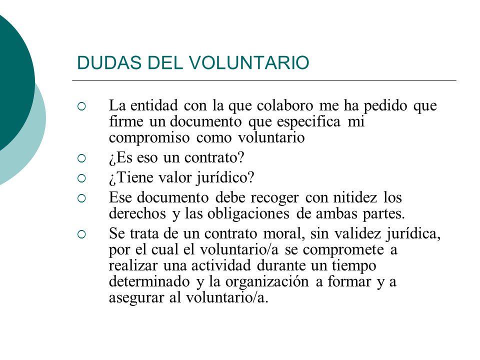 DUDAS DEL VOLUNTARIO La entidad con la que colaboro me ha pedido que firme un documento que especifica mi compromiso como voluntario.