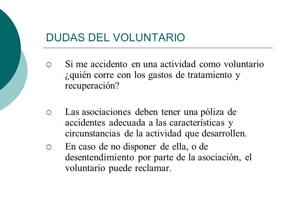 DUDAS DEL VOLUNTARIO Si me accidento en una actividad como voluntario ¿quién corre con los gastos de tratamiento y recuperación