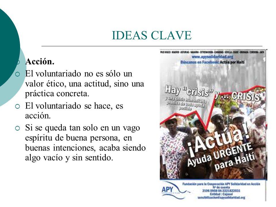 IDEAS CLAVE Acción. El voluntariado no es sólo un valor ético, una actitud, sino una práctica concreta.