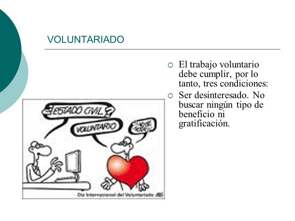 VOLUNTARIADO El trabajo voluntario debe cumplir, por lo tanto, tres condiciones: